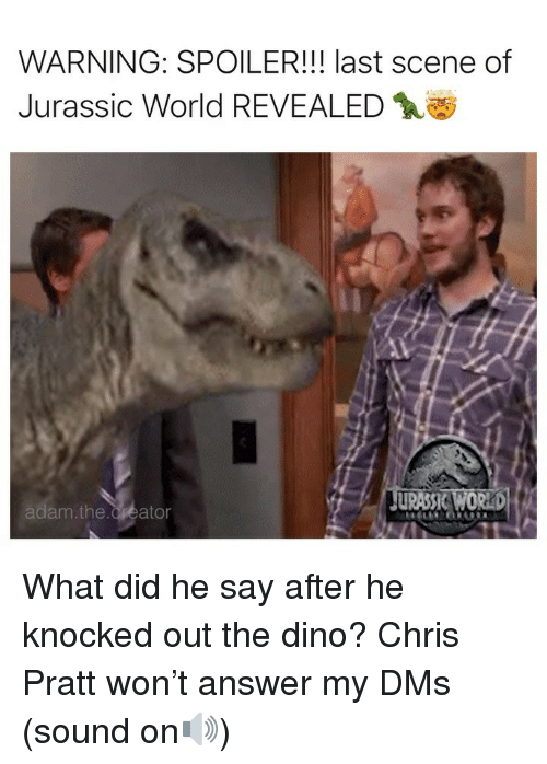 Jurassic World: WARNING: SPOILER!!! last scene of  Jurassic World REVEALED  am.the.Creator What did he say after he knocked out the dino? Chris Pratt won't answer my DMs (sound on🔊)