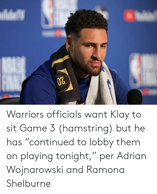 """lobby: Warriors officials want Klay to sit Game 3 (hamstring) but he has """"continued to lobby them on playing tonight,"""" per Adrian Wojnarowski and Ramona Shelburne"""