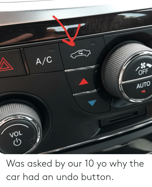 button: Was asked by our 10 yo why the car had an undo button.