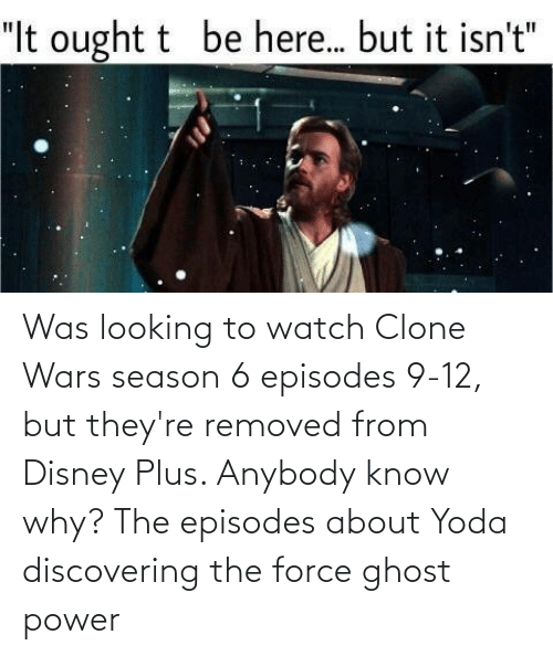 clone wars: Was looking to watch Clone Wars season 6 episodes 9-12, but they're removed from Disney Plus. Anybody know why? The episodes about Yoda discovering the force ghost power