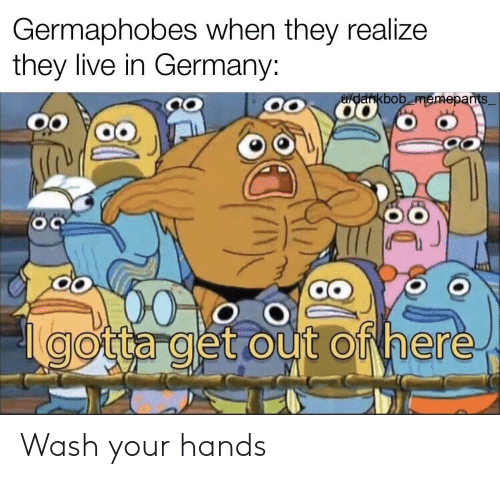 hands: Wash your hands