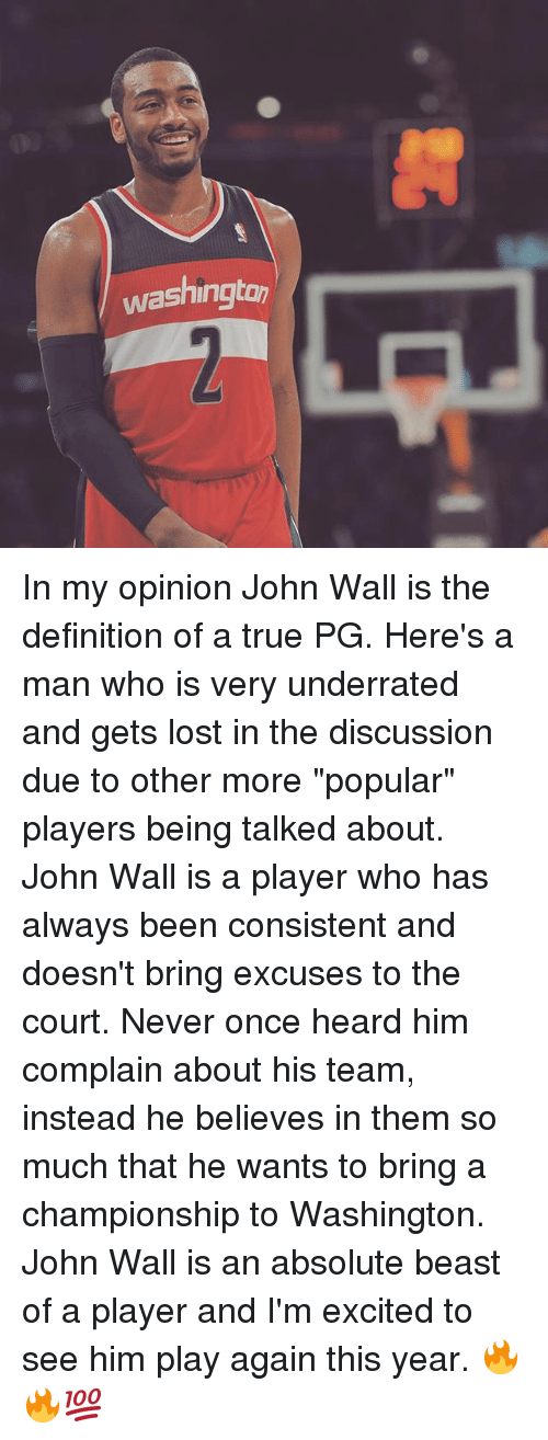 """courting: washington In my opinion John Wall is the definition of a true PG. Here's a man who is very underrated and gets lost in the discussion due to other more """"popular"""" players being talked about. John Wall is a player who has always been consistent and doesn't bring excuses to the court. Never once heard him complain about his team, instead he believes in them so much that he wants to bring a championship to Washington. John Wall is an absolute beast of a player and I'm excited to see him play again this year. 🔥🔥💯"""