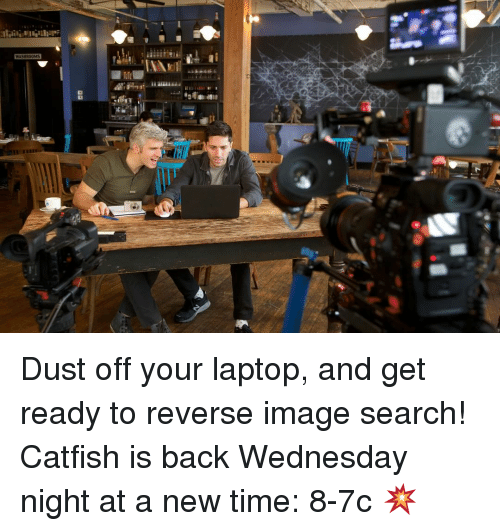 imags: WASHROOMS Dust off your laptop, and get ready to reverse image search! Catfish is back Wednesday night at a new time: 8-7c 💥