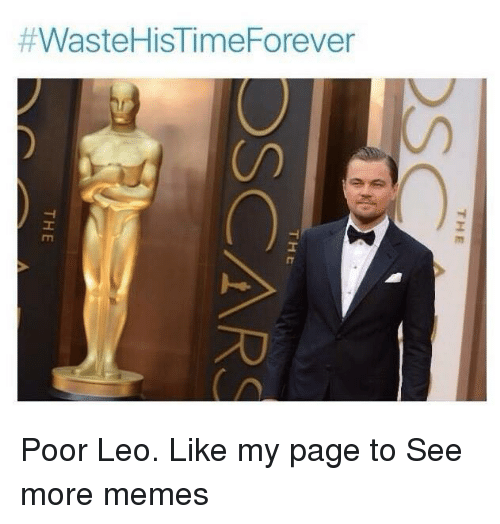 Poor Leo:  #WasteHisTime Forever  THE  DS  THE  SCARS  TH E Poor Leo. Like my page to See more memes