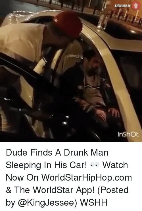 The Worldstar: WATCB NOW IN  InShOt  슐 Dude Finds A Drunk Man Sleeping In His Car! 👀 Watch Now On WorldStarHipHop.com & The WorldStar App! (Posted by @KingJessee) WSHH