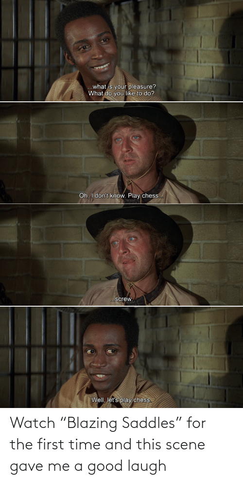 "Good, Time, and Watch: Watch ""Blazing Saddles"" for the first time and this scene gave me a good laugh"