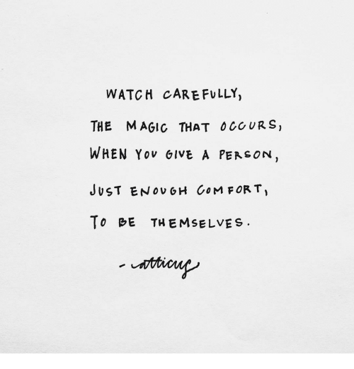 Magic, Watch, and Com: WATCH CARE FULLY,  THE MAGIC THAT O COURS,  WHEN YOv GlvE A PErsON  JUST EN Ov GH COM FORT  To BE THEMSELVES