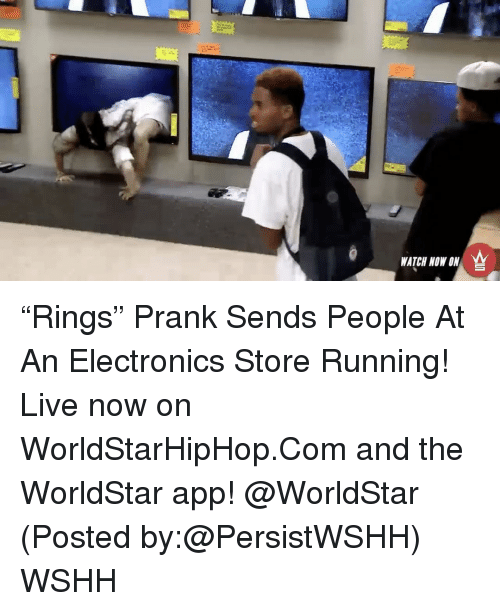 "The Worldstar: WATCH NOW ON ""Rings"" Prank Sends People At An Electronics Store Running! Live now on WorldStarHipHop.Com and the WorldStar app! @WorldStar (Posted by:@PersistWSHH) WSHH"