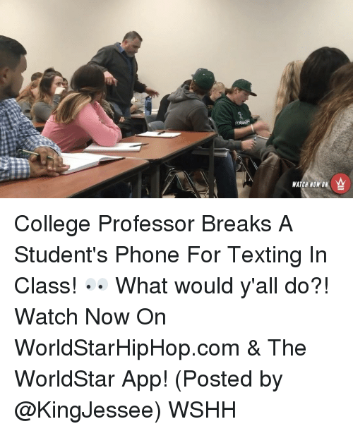 The Worldstar: WATCH NOW ON College Professor Breaks A Student's Phone For Texting In Class! 👀 What would y'all do?! Watch Now On WorldStarHipHop.com & The WorldStar App! (Posted by @KingJessee) WSHH