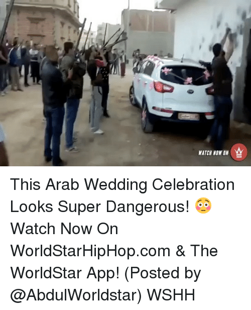 The Worldstar: WATCH NOW ON This Arab Wedding Celebration Looks Super Dangerous! 😳 Watch Now On WorldStarHipHop.com & The WorldStar App! (Posted by @AbdulWorldstar) WSHH