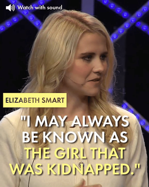 """Memes, Girl, and Watch: )Watch with sound  ELIZABETH SMART  """"I MAY ALWAYS  BEKNOWN AS  THE GIRL THA  WAS KIDNAPPED."""""""