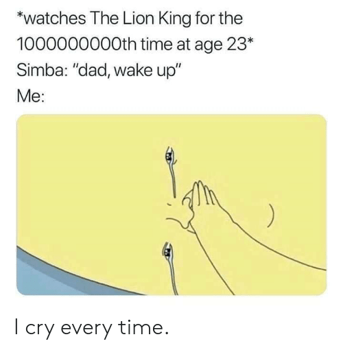 """Dad, Dank, and The Lion King: *watches The Lion King for the  1000000000th time at age 23*  Simba: """"dad, wake up""""  Me: I cry every time."""
