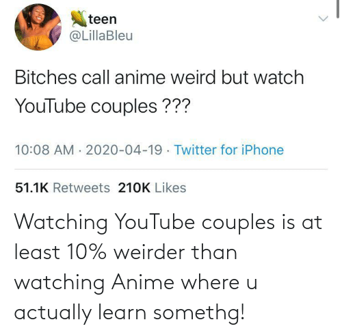 youtube.com: Watching YouTube couples is at least 10% weirder than watching Anime where u actually learn somethg!