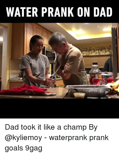 9gag, Dad, and Goals: WATER PRANK ON DAD  PE Dad took it like a champ⠀ By @kyliemoy⠀ -⠀ waterprank prank goals 9gag