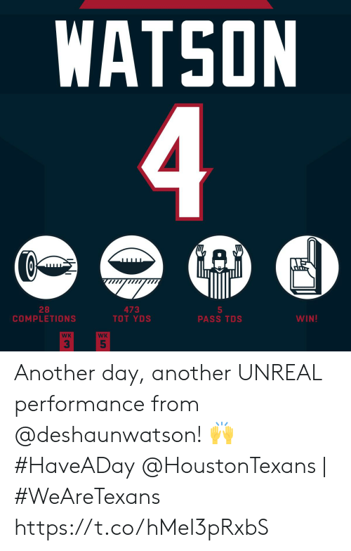 Memes, 🤖, and Unreal: WATSON  4  GAD  28  COMPLETIONS  473  TOT YDS  5  PASS TDS  WIN!  WK  WK  5 Another day, another UNREAL performance from @deshaunwatson! 🙌 #HaveADay  @HoustonTexans | #WeAreTexans https://t.co/hMeI3pRxbS