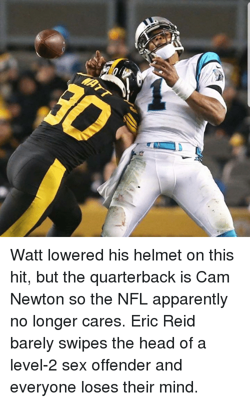 watt: Watt lowered his helmet on this hit, but the quarterback is Cam Newton so the NFL apparently no longer cares.  Eric Reid barely swipes the head of a level-2 sex offender and everyone loses their mind.