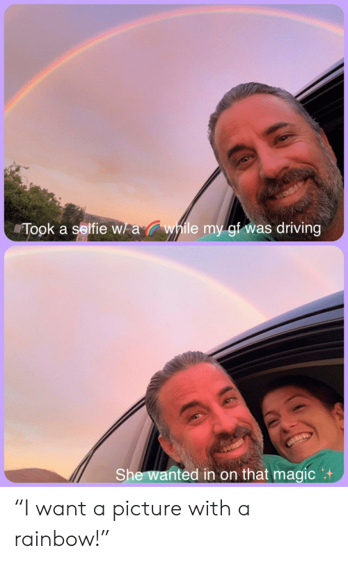 "selfie: Wawhile my gf was driving  Took a selfie w  She wanted in on that magic ""I want a picture with a rainbow!"""
