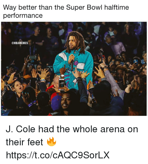 J. Cole, Super Bowl, and Bowl: Way better than the Super Bowl halftime  performance  @NBAMEMES J. Cole had the whole arena on their feet 🔥 https://t.co/cAQC9SorLX