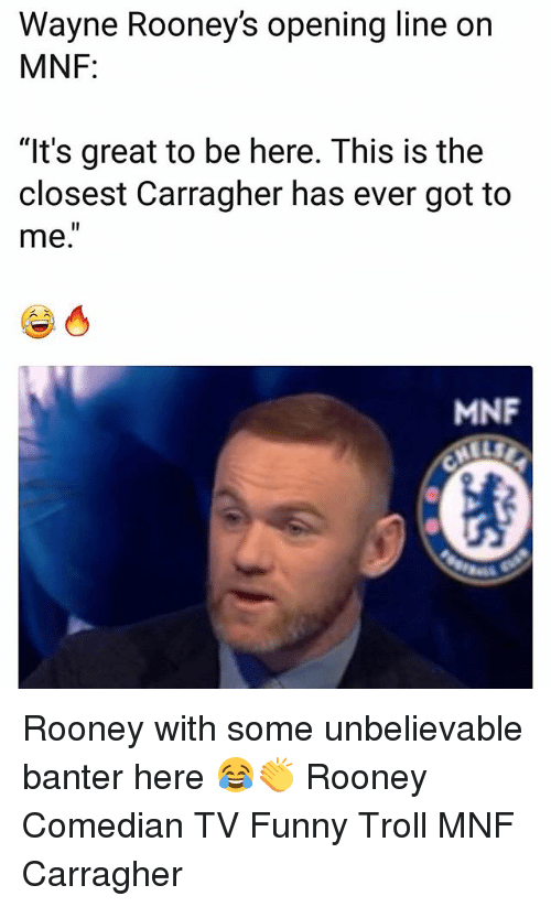 "Funny, Memes, and Troll: Wayne Rooney's opening line on  MNF:  ""It's great to be here. This is the  closest Carragher has ever got to  me.  MNF Rooney with some unbelievable banter here 😂👏 Rooney Comedian TV Funny Troll MNF Carragher"