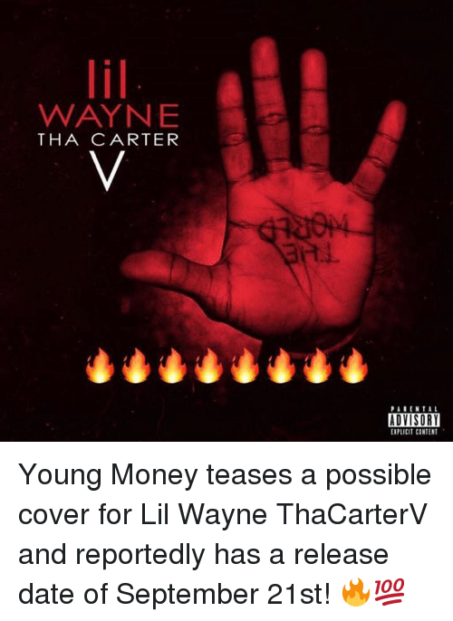 Lil Wayne, Money, and Parental Advisory: WAYNE  THA C ARTER  PARENTAL  ADVISORY  EXPLICIT CONTENT Young Money teases a possible cover for Lil Wayne ThaCarterV and reportedly has a release date of September 21st! 🔥💯
