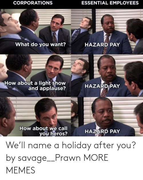 holiday: We'll name a holiday after you? by savage__Prawn MORE MEMES
