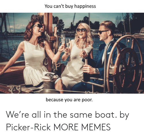 All In: We're all in the same boat. by Picker-Rick MORE MEMES