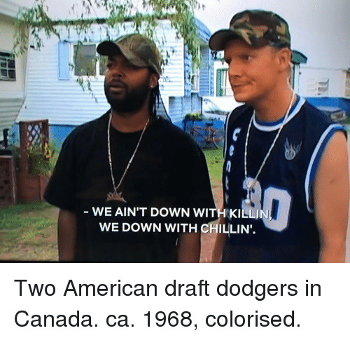 dodgers: - WE AIN'T DOWN WITH KILLIN  WE DOWN WITH CHILLIN'. Two American draft dodgers in Canada. ca. 1968, colorised.