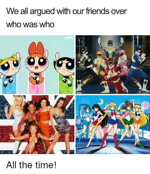 Friends, Memes, and Time: We all argued with our friends over  who was who All the time!