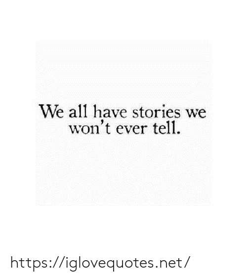 Net, All, and Href: We all have stories we  won't ever tell. https://iglovequotes.net/