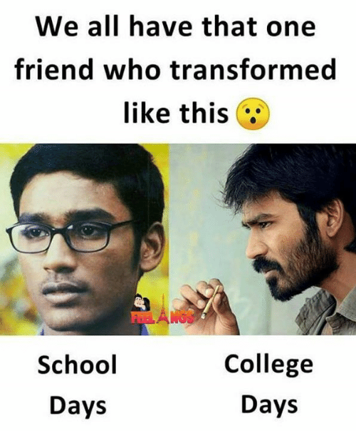 We All Have That One Friend: We all have that one  friend who transformed  like this ;  School  Days  College  Days