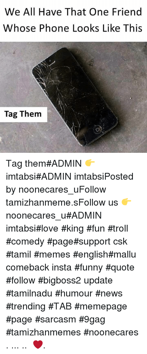 tamil: We All Have That One Friend  Whose Phone Looks Like This  Tag Them Tag them#ADMIN 👉 imtabsi#ADMIN imtabsiPosted by noonecares_uFollow tamizhanmeme.sFollow us 👉 noonecares_u#ADMIN imtabsi#love #king #fun #troll #comedy #page#support csk #tamil #memes #english#mallu comeback insta #funny #quote #follow #bigboss2 update #tamilnadu #humour #news #trending #TAB #memepage #page #sarcasm #9gag #tamizhanmemes #noonecares ○. ... .. ‎❤️.