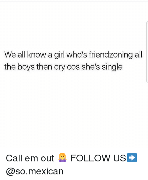Friendzoning: We all know a girl who's friendzoning all  the boys then cry cos she's single Call em out 🤷♀️ FOLLOW US➡️ @so.mexican