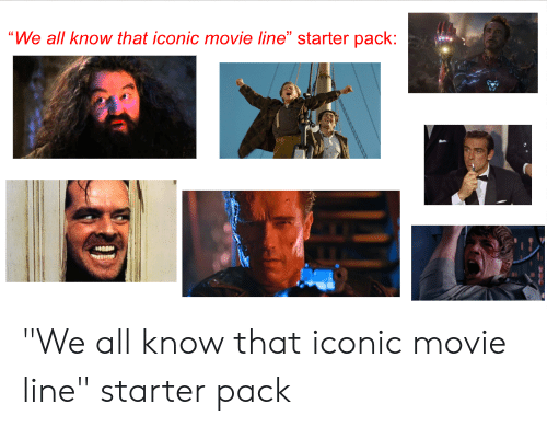 """movie line: """"We all know that iconic movie line"""" starter pack: """"We all know that iconic movie line"""" starter pack"""