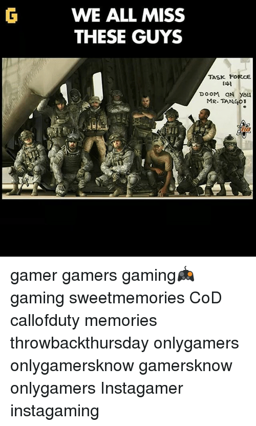 task force: WE ALL MISS  THESE GUYS  TASK FORCE  DOOM ON you  MR- TAN 403 gamer gamers gaming🎮 gaming sweetmemories CoD callofduty memories throwbackthursday onlygamers onlygamersknow gamersknow onlygamers Instagamer instagaming