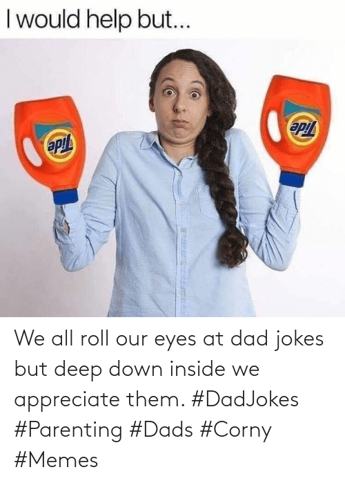 roll: We all roll our eyes at dad jokes but deep down inside we appreciate them. #DadJokes #Parenting #Dads #Corny #Memes