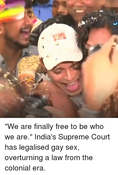 "Memes, Sex, and Supreme: ""We are finally free to be who we are.""  India's Supreme Court has legalised gay sex, overturning a law from the colonial era."