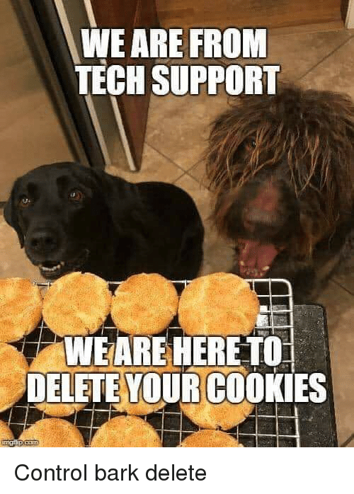 Control, Tech Support, and Delete: WE ARE FROM  TECH SUPPORT  WEARE HERE TO  DELETE YOURCOOKIES Control bark delete