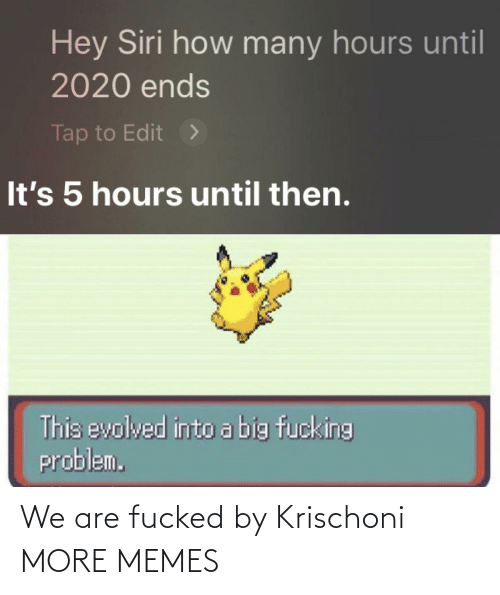 Fucked: We are fucked by Krischoni MORE MEMES
