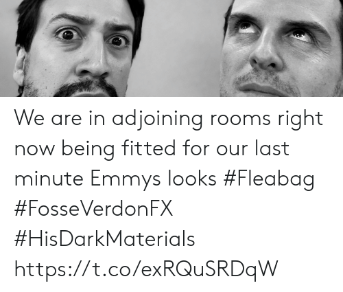 Memes, 🤖, and Emmys: We are in adjoining rooms right now being fitted for our last minute Emmys looks #Fleabag #FosseVerdonFX #HisDarkMaterials https://t.co/exRQuSRDqW