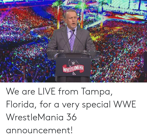World Wrestling Entertainment: We are LIVE from Tampa, Florida, for a very special WWE WrestleMania 36 announcement!