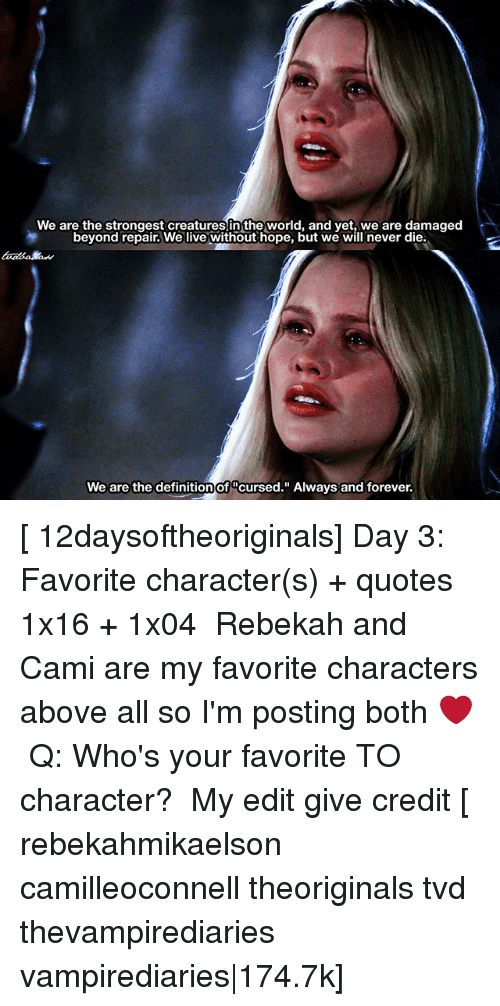 """Favorite Character: We are the strongest creatures in the world, and yet, we are damaged  beyond repair. We live without hope, but we will never die.  We are the definition of ucursed."""" Always and forever.  of [ 12daysoftheoriginals] Day 3: Favorite character(s) + quotes ↳ 1x16 + 1x04 ⠀ Rebekah and Cami are my favorite characters above all so I'm posting both ❤️ ⠀ Q: Who's your favorite TO character? ⠀ My edit give credit [ rebekahmikaelson camilleoconnell theoriginals tvd thevampirediaries vampirediaries