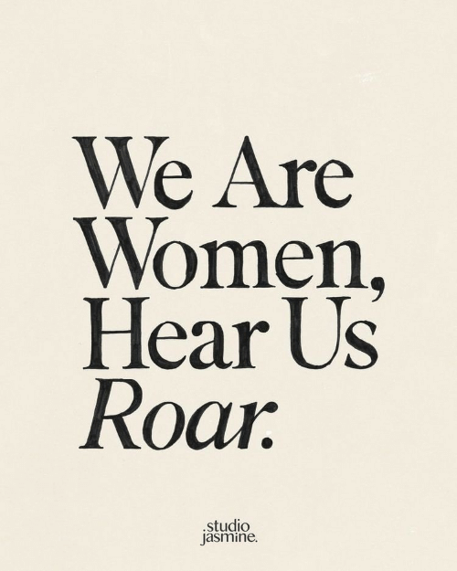 jasmine: We Are  Women,  Hear Us  Roar  .studio  jasmine.