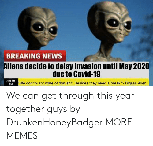 Can Get: We can get through this year together guys by DrunkenHoneyBadger MORE MEMES