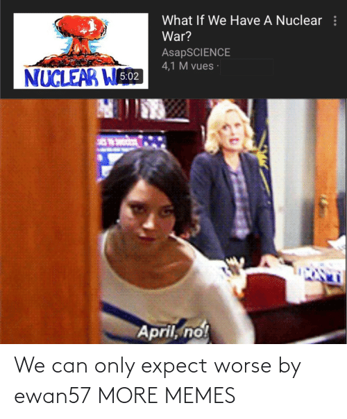 Worse: We can only expect worse by ewan57 MORE MEMES