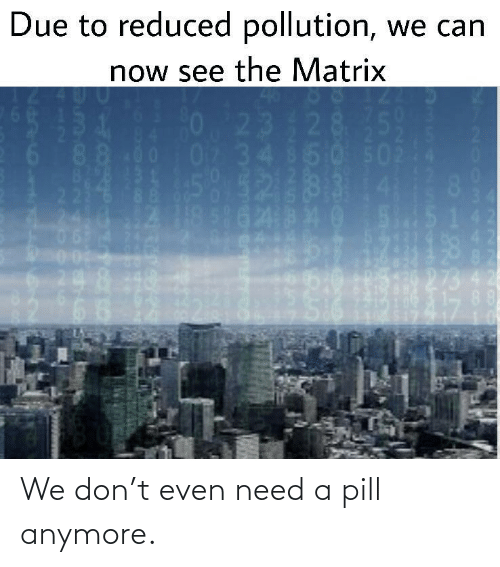 We Don: We don't even need a pill anymore.