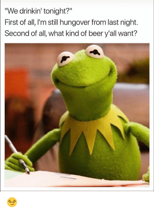"""Beer, Funny, and Last Night: """"We drinkin' tonight?""""  First of all, I'm still hungover from last night.  Second of all, what kind of beer y'all want? 😏"""
