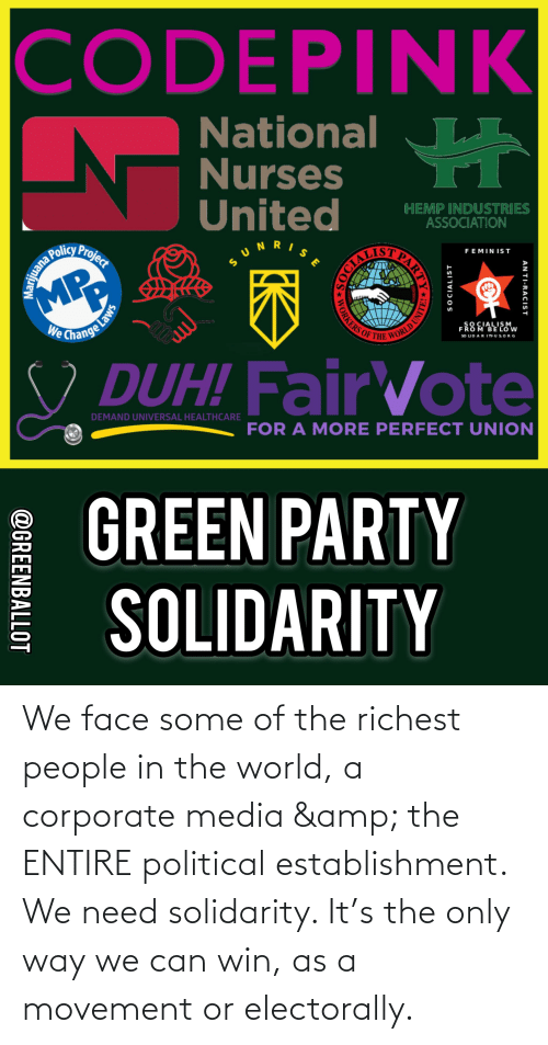 corporate: We face some of the richest people in the world, a corporate media & the ENTIRE political establishment. We need solidarity. It's the only way we can win, as a movement or electorally.