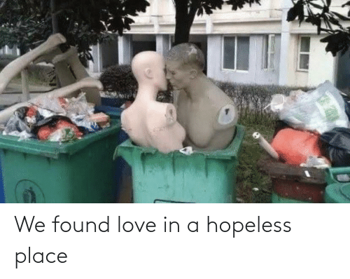 In A: We found love in a hopeless place