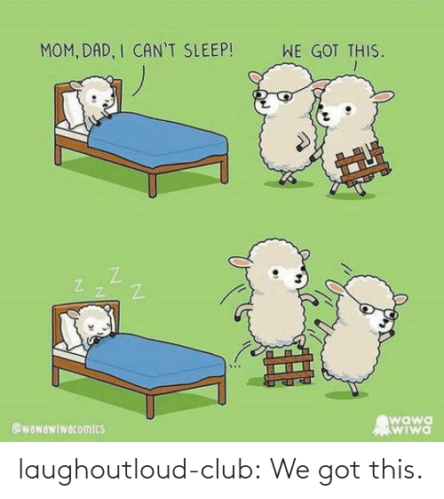 Got This: WE GOT THIS.  MOM, DAD, I CAN'T SLEEP!  wawa  SWIwa  @wawawiwacomics laughoutloud-club:  We got this.