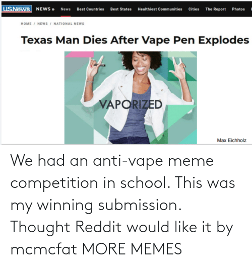 reddit: We had an anti-vape meme competition in school. This was my winning submission. Thought Reddit would like it by mcmcfat MORE MEMES
